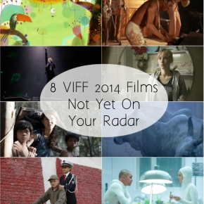 8 More VIFF 2014 Films That Are Not Yet On Your Radar