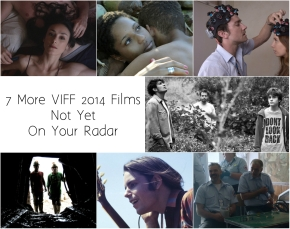 7 More VIFF 2014 Films Not Yet On Your Radar